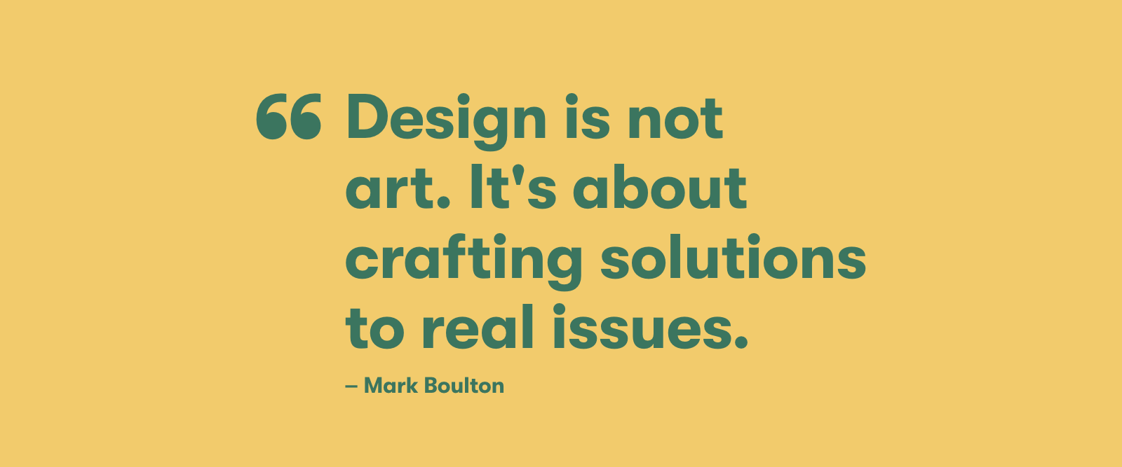 Design is not art. It's about crafting solutions to real issues.
